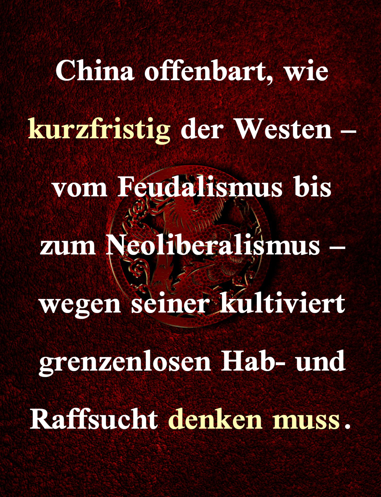 China offenbart, wie kurzfristig der Westen – vom Feudalismus bis zum Neoliberalismus – wegen seiner kultiviert grenzenlosen Hab- und Raffsucht denken muss.
