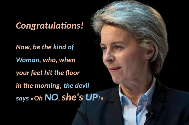 """Ursula von der Leyen: Now, be the kind of Woman, who, when your feet hit the floor in the morning, the devil sais """"oh no, she's up!"""""""