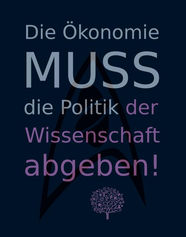 Die Ökonomie MUSS die Politik der Wissenschaft abgeben!